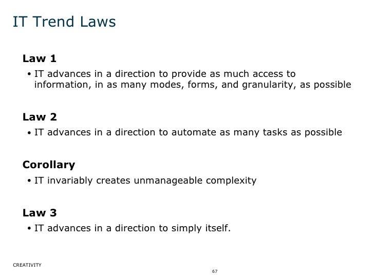 IT Trend Laws <ul><li>Law 1 </li></ul><ul><ul><li>IT advances in a direction to provide as much access to information, in ...