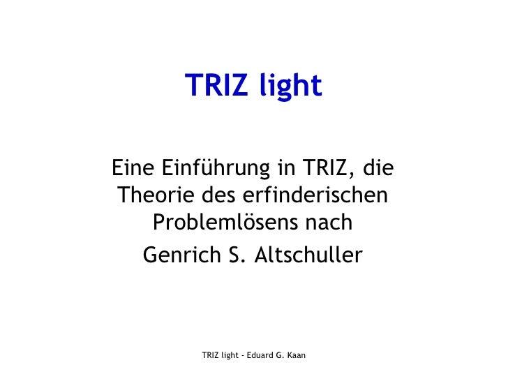 TRIZ lightEine Einführung in TRIZ, dieTheorie des erfinderischen    Problemlösens nach   Genrich S. Altschuller        TRI...