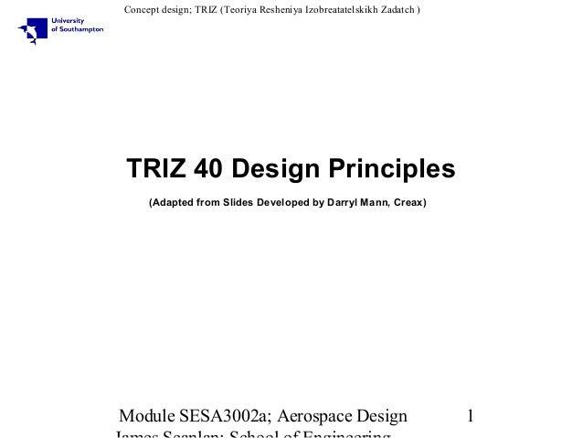 Concept design; TRIZ (Teoriya Resheniya Izobreatatelskikh Zadatch )  TRIZ 40 Design Principles (Adapted from Slides Develo...