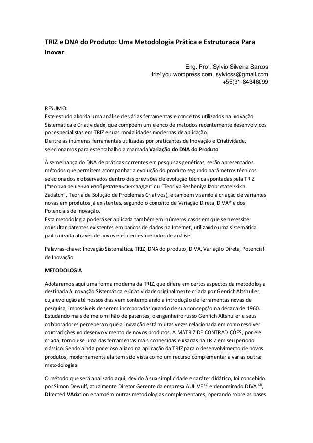 TRIZ e DNA do Produto: Uma Metodologia Prática e Estruturada Para Inovar Eng. Prof. Sylvio Silveira Santos triz4you.wordpr...