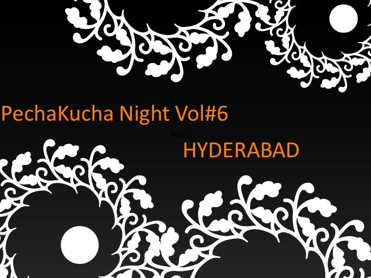 PechaKucha Night Vol#6                Text                   HYDERABAD