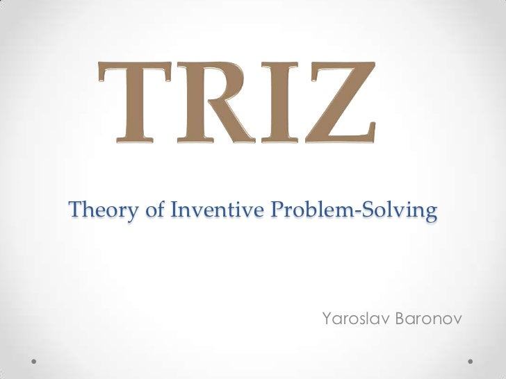 Theory of Inventive Problem-Solving                       Yaroslav Baronov