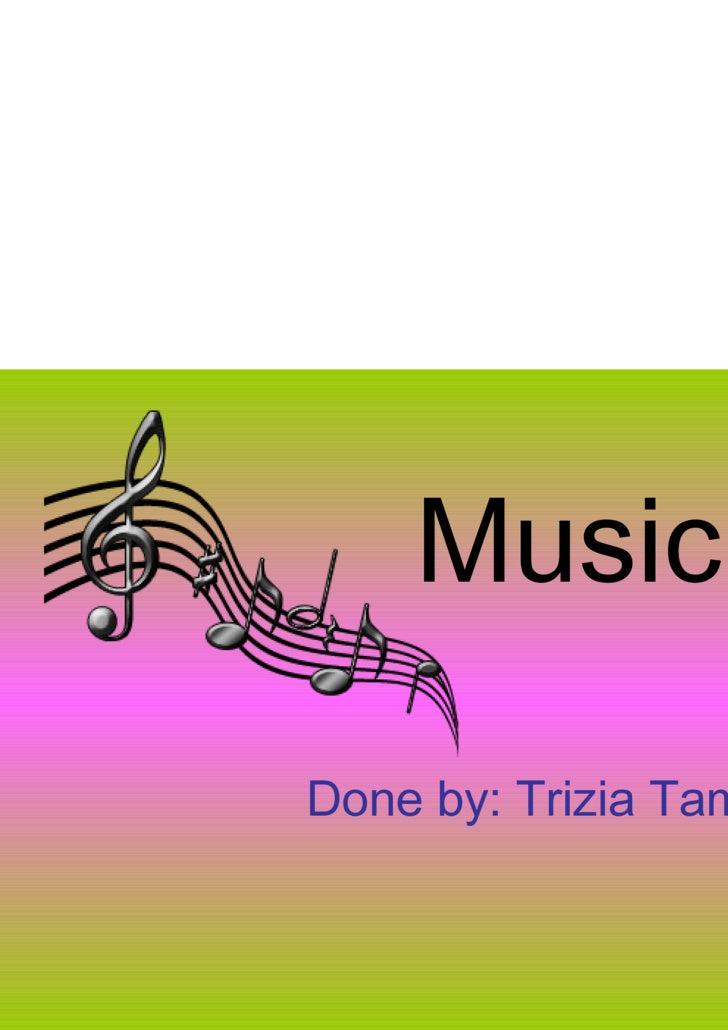 Music Done by: Trizia Tamarra 201