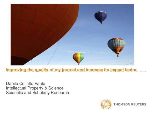 Improving the quality of my journal and increase its impact factor Danilo Collalto Paulo Intellectual Property & Science S...