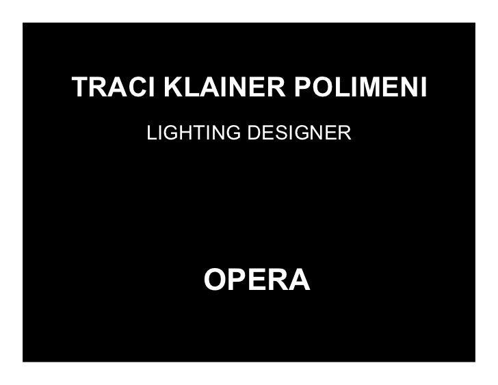 TRACI KLAINER POLIMENI    LIGHTING DESIGNER        OPERA