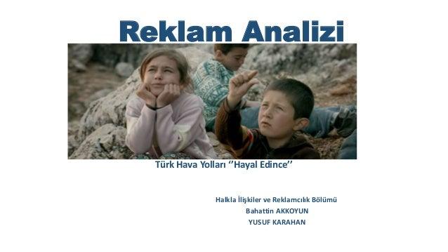 Reklam Analizi Türk Hava Yolları ''Hayal Edince'' Halkla İlişkiler ve Reklamcılık Bölümü Bahattin AKKOYUN YUSUF KARAHAN