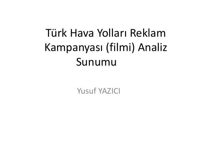 Türk Hava Yolları Reklam  Kampanyası (filmi) Analiz  Sunumu  Yusuf YAZICI
