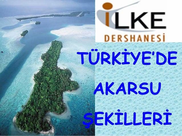 TÜRKİYE'DE AKARSU ŞEKİLLERİ