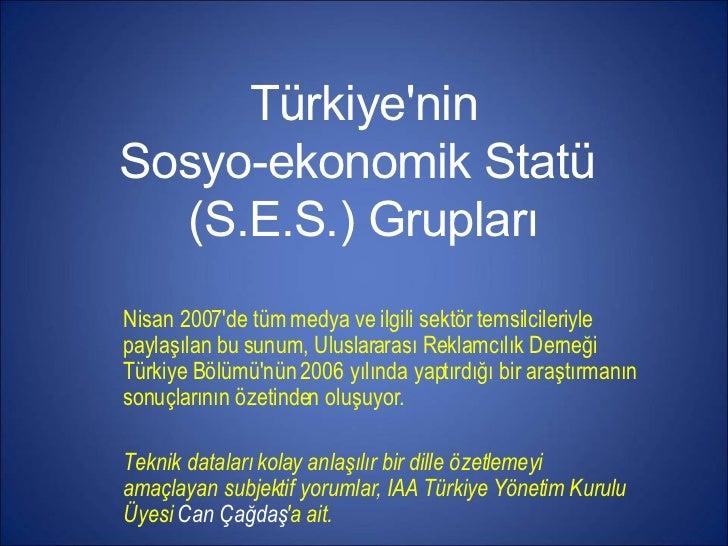Türkiye'nin Sosyo-ekonomik Statü  (S.E.S.) Grupları <ul><li>Nisan 2007'de tüm medya ve ilgili sektör temsilcileriyle payla...