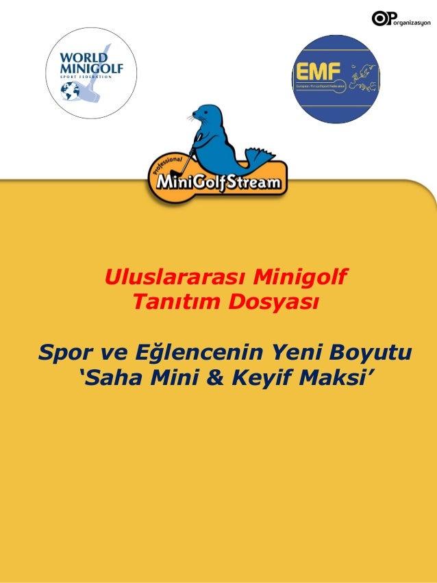 Uluslararası Minigolf Tanıtım Dosyası Spor ve Eğlencenin Yeni Boyutu 'Saha Mini & Keyif Maksi'
