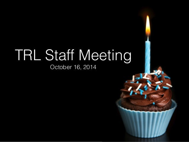 TRL Staff Meeting  October 16, 2014