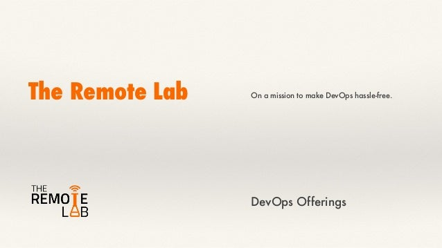 The Remote Lab On a mission to make DevOps hassle-free. DevOps Offerings