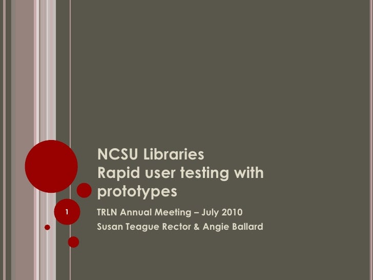 NCSU Libraries Rapid user testing with prototypes<br />TRLN Annual Meeting – July 2010<br />Susan Teague Rector & Angie Ba...