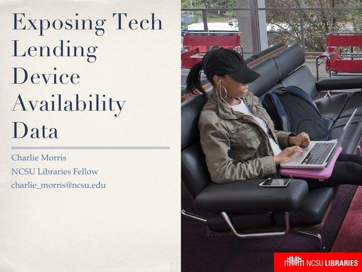 Exposing TechLendingDeviceAvailabilityDataCharlie MorrisNCSU Libraries Fellowcharlie_morris@ncsu.edu