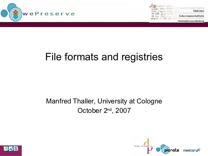 File formats and registries Manfred Thaller, University at Cologne October 2 nd , 2007