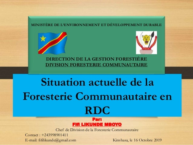 Situation actuelle de la Foresterie Communautaire en RDC MINISTÈRE DE L'ENVIRONNEMENT ET DÉVELOPPEMENT DURABLE DIRECTION D...