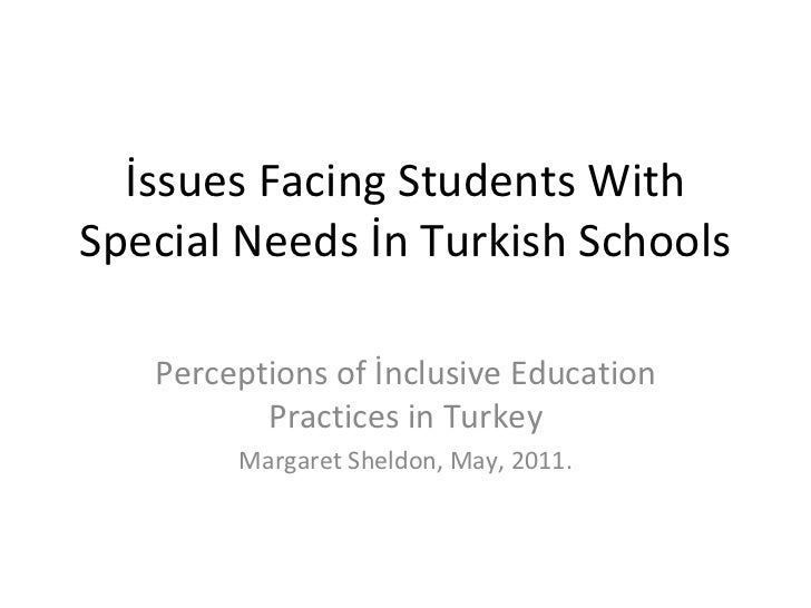 İssues Facing Students With Special Needs İn Turkish Schools Perceptions of İnclusive Education Practices in Turkey Margar...