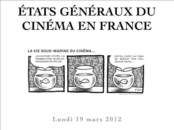 ÉTATS GÉNÉRAUX DUCINÉMA EN FRANCE                     Illustration : Florent Chavouet    Lundi 19 mars 2012