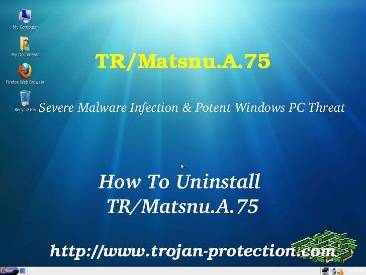 TR/Matsnu.A.75SevereMalwareInfection&PotentWindowsPCThreat          HowToUninstall          TR/Matsnu.A.75 http:...
