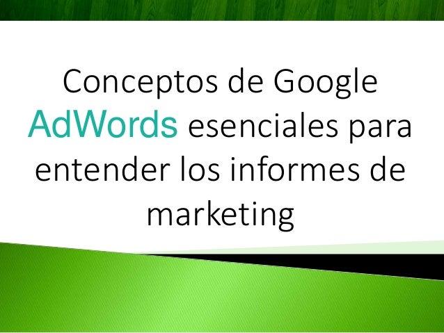 Conceptos de Google AdWords esenciales para entender los informes de marketing