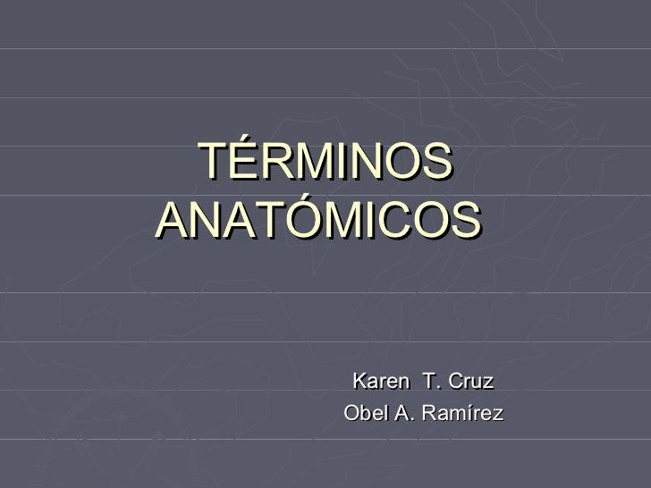 TÉRMINOSANATÓMICOS      Karen T. Cruz     Obel A. Ramírez
