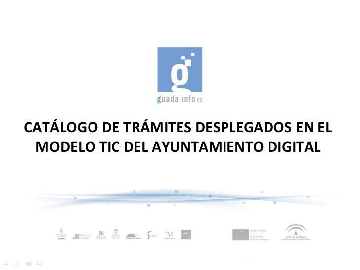 CATÁLOGO DE TRÁMITES DESPLEGADOS EN EL MODELO TIC DEL AYUNTAMIENTO DIGITAL