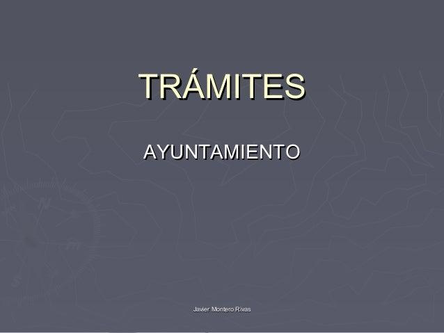 TRÁMITESAYUNTAMIENTO   Javier Montero Rivas