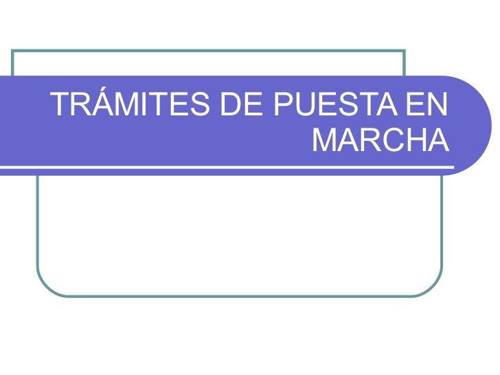 TRÁMITES DE PUESTA EN MARCHA