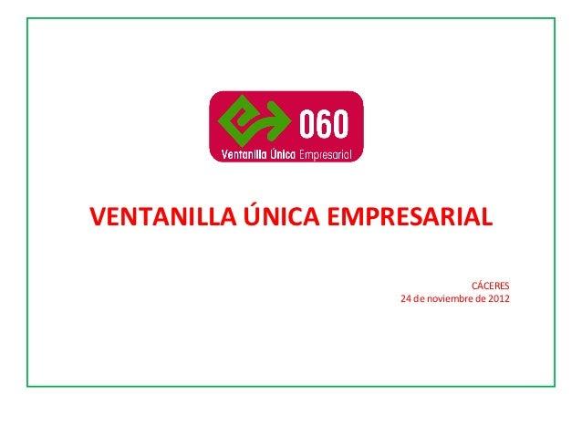 VENTANILLA ÚNICA EMPRESARIAL                                    CÁCERES                     24 de noviembre de 2012