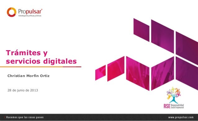 Trámites y servicios digitales Christian Morfin Ortiz 28 de junio de 2013