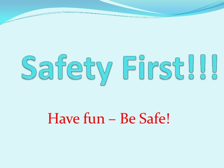 Have fun – Be Safe!