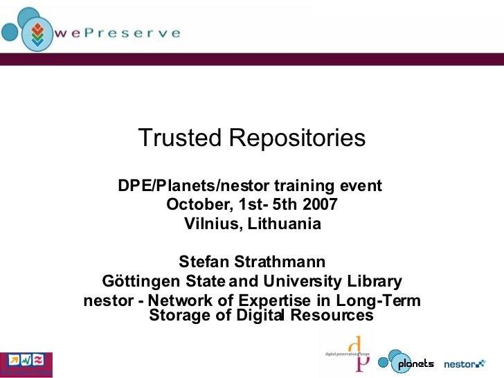 Trusted Repositories DPE/Planets/nestor training event  October, 1st- 5th 2007 Vilnius, Lithuania Stefan Strathmann Göttin...