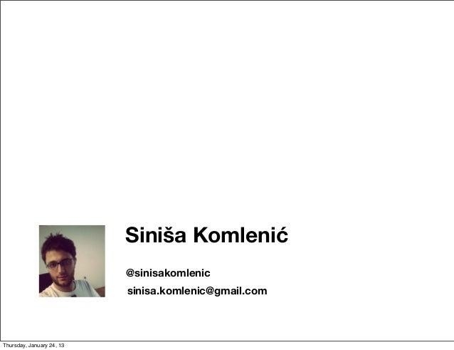 Siniša Komlenić                           @sinisakomlenic                           sinisa.komlenic@gmail.comThursday, Jan...