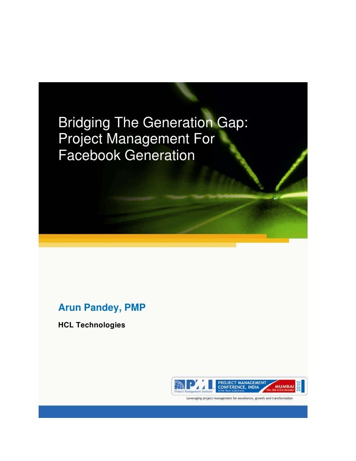 Aum gam ganapataye namya.             Bridging The Generation Gap:Project Management ForFacebook GenerationArun Pandey, PM...