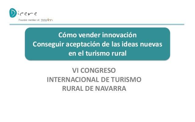Cómo vender innovación Conseguir aceptación de las ideas nuevas en el turismo rural Founder member of: VI CONGRESO INTERNA...