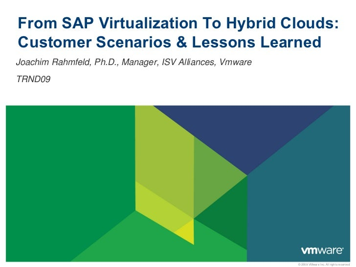 From SAP Virtualization To Hybrid Clouds:Customer Scenarios & Lessons LearnedJoachim Rahmfeld, Ph.D., Manager, ISV Allianc...