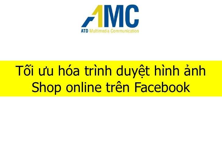 Tốiưuhóatrìnhduyệthìnhảnh Shop online trênFacebook<br />