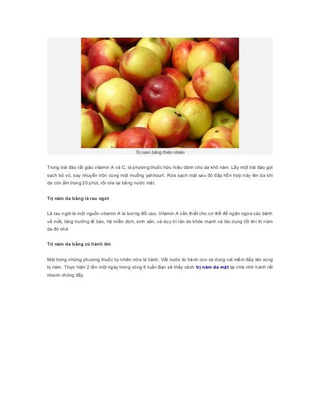 Trị nám bằng thiên nhiênTrong trái đào rất giàu vitamin A và C, là phương thuốc hữu hiệu dành cho da khô nám. Lấy một trái...