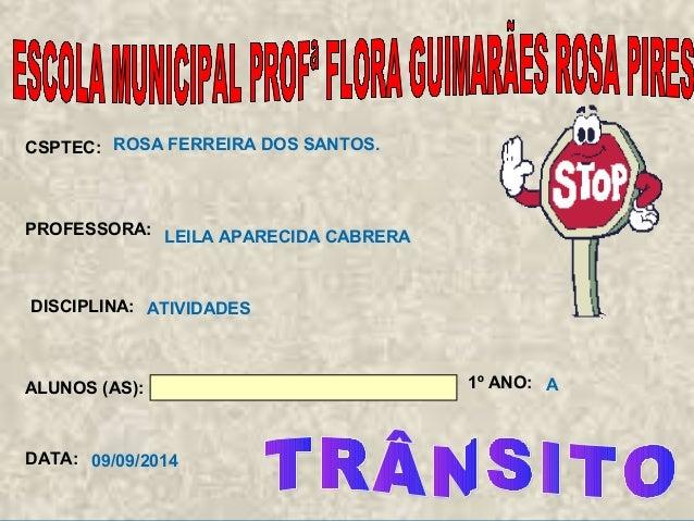 CSPTEC:  PROFESSORA:  DISCIPLINA:  ALUNOS (AS): 1º ANO:  DATA:  ROSA FERREIRA DOS SANTOS.  ATIVIDADES  A  LEILA APARECIDA ...