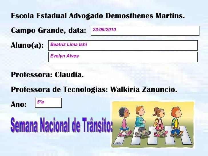 Escola Estadual Advogado Demosthenes Martins. Campo Grande, data: Aluno(a): Professora: Claudia. Professora de Tecnologias...