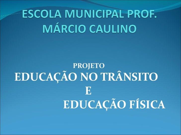PROJETO  EDUCAÇÃO NO TRÂNSITO E  EDUCAÇÃO FÍSICA