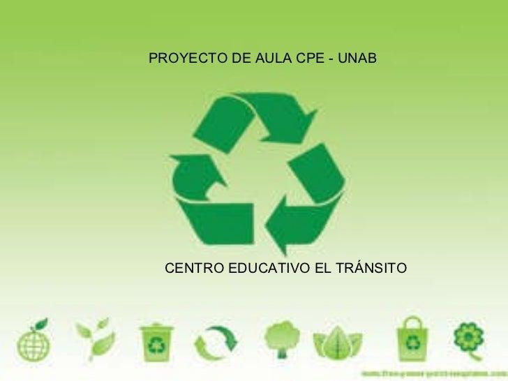 CENTRO EDUCATIVO EL TRÁNSITO PROYECTO DE AULA CPE - UNAB