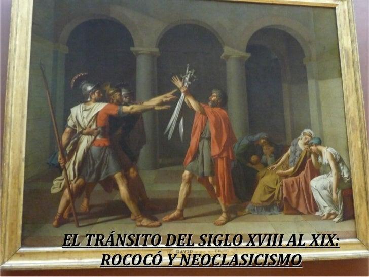 EL TRÁNSITO DEL SIGLO XVIII AL XIX: ROCOCÓ Y NEOCLASICISMO