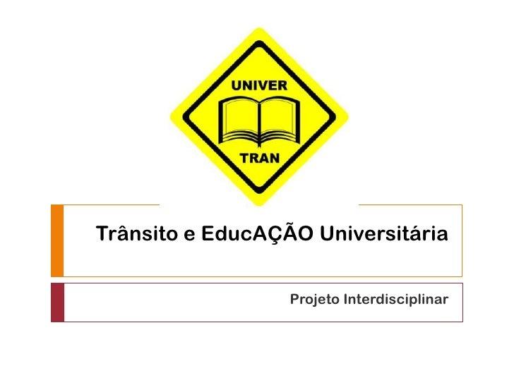 Trânsito e EducAÇÃO Universitária                  Projeto Interdisciplinar