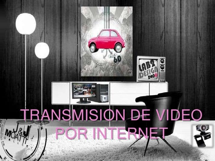 TRANSMISION DE VIDEO  POR INTERNET<br />