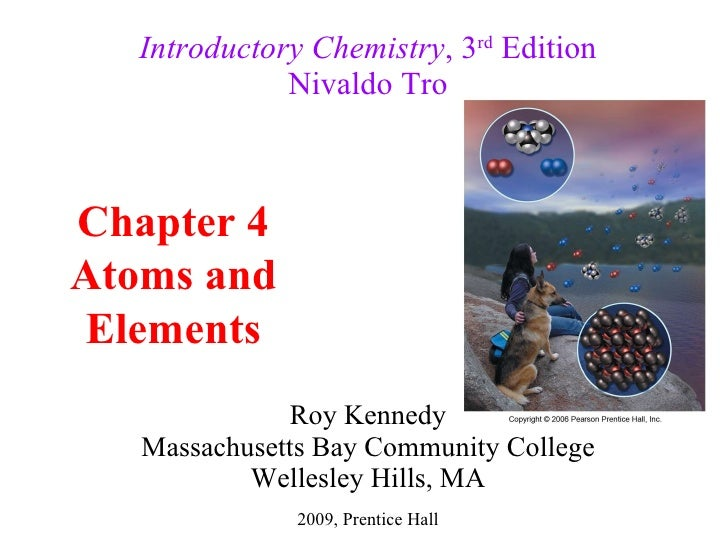 Roy Kennedy Massachusetts Bay Community College Wellesley Hills, MA Introductory Chemistry , 3 rd  Edition Nivaldo Tro Cha...