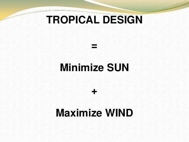 TROPICAL DESIGN  = Minimize SUN +  Maximize WIND