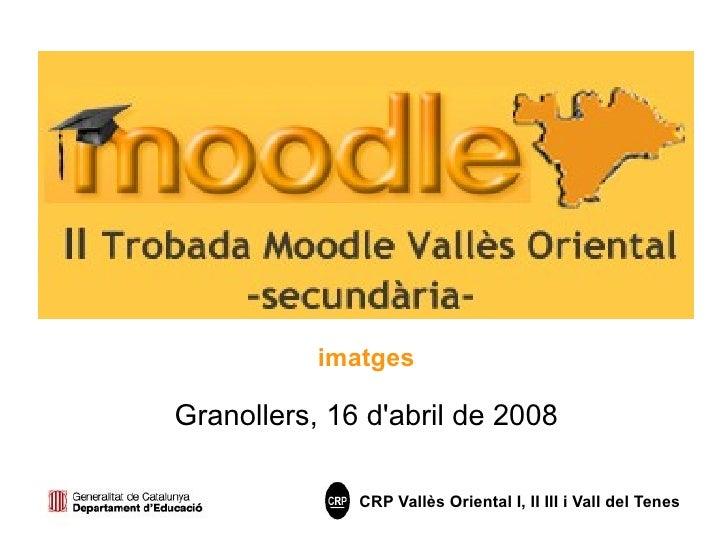 imatges  Granollers, 16 d'abril de 2008                CRP Vallès Oriental I, II III i Vall del Tenes