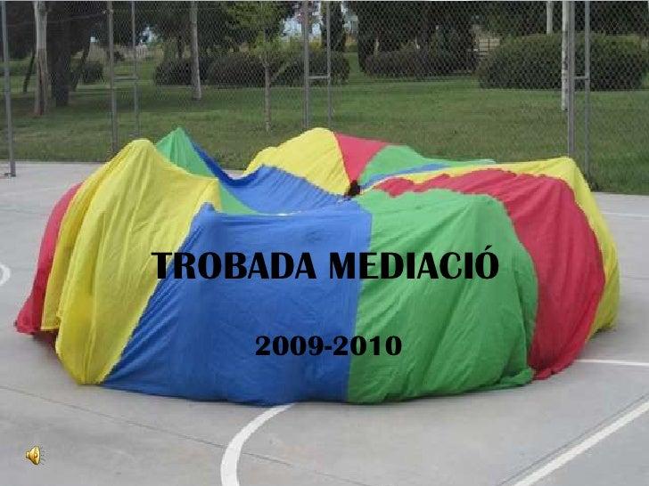 TROBADA MEDIACIÓ<br />2009-2010<br />
