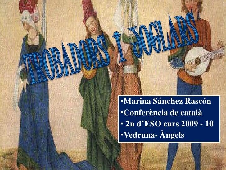 •Marina Sánchez Rascón •Conferència de català • 2n d'ESO curs 2009 - 10 •Vedruna- Àngels